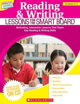 Reading & Writing Lessons for the SMART Board (Grades 2-3): Motivating, Interactive Lessons That Teach Key Reading & Writing Skills