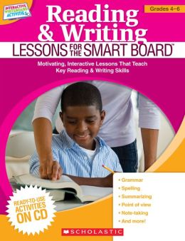 Reading & Writing Lessons for the SMART Board (Grades 4-6): Motivating, Interactive Lessons That Teach Key Reading & Writing Skills