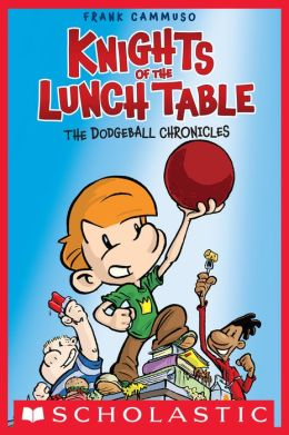 The Dodgeball Chronicles (Knights of the Lunch Table Series #1)