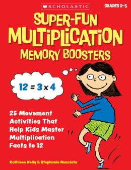 Super-Fun Multiplication Memory Boosters: 15 Brain-Based Movement Activities and Games That Help Kids Master Multiplication Facts to 12