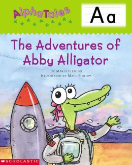 AlphaTales: A: The Adventures of Abby the Alligator: An Irresistible Animal Storybook That Builds Phonemic Awareness & Teaches All About the Letter A! (PagePerfect NOOK Book)