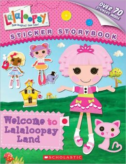 Welcome to Lalaloopsy Land (Lalaloopsy Series)
