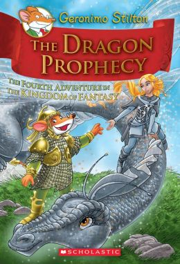 The Dragon Prophecy (Geronimo Stilton: The Kingdom of Fantasy Series #4)