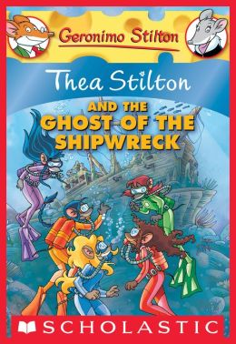 Thea Stilton and the Ghost of the Shipwreck (Geronimo Stilton: Thea Series #3))
