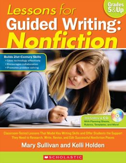 Lessons for Guided Writing: Nonfiction: Classroom-Tested Lessons That Model Key Writing Skills and Offer Students the Support They Need to Research, Write, Revise, and Edit Successful Nonfiction Pieces (PagePerfect NOOK Book)