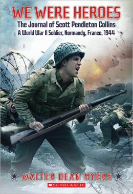 We Were Heroes: The Journal of Scott Pendleton Collins, a World War II Soldier, Normandy, France