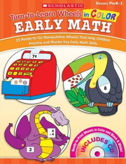 Turn-to-Learn Wheels in Color: Early Math: 25 Ready-to-Go Manipulative Wheels That Help Children Practice and Master Key Early Math Skills (PagePerfect NOOK Book)