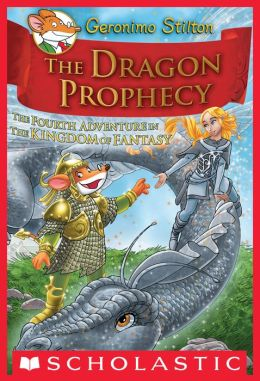 The Dragon Prophecy (Geronimo Stilton: The Kingdom of Fantasy Series #4)
