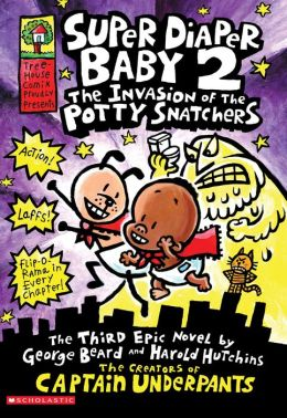 Super Diaper Baby #2: The Invasion of the Potty Snatchers (Captain Underpants Series)