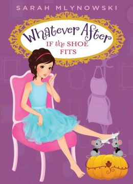 If the Shoe Fits (Whatever After Series #2)