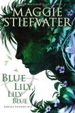Book Cover Image. Title: Blue Lily, Lily Blue, Author: Maggie Stiefvater