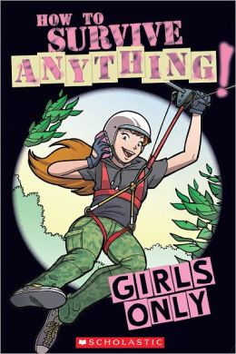 Girls Only: How to Survive Anything