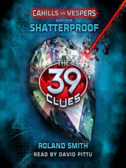 Shatterproof: The 39 Clues: Cahills vs. Vespers Series, Book 4