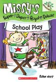 School Play (Missy's Super Duper Royal Deluxe Series #3)