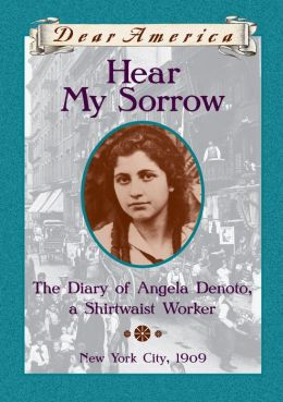 Dear America: Hear My Sorrow: The Diary of Angela Denoto, a Shirtwaist Worker, New York City 1909