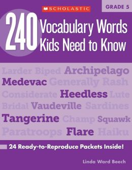240 Vocabulary Words Kids Need to Know: Grade 5: 24 Ready-to-Reproduce Packets That Make Vocabulary Building Fun & Effective