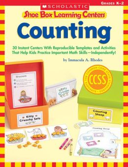 Shoe Box Learning Centers: Counting: 30 Instant Centers With Reproducible Templates and Activities That Help Kids Practice Important Literacy Skills-Independently!
