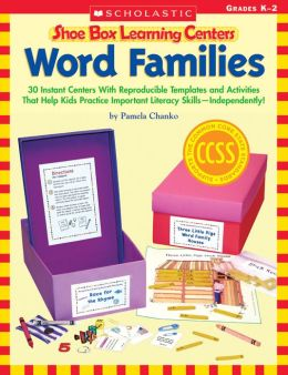 Shoe Box Learning Centers: Word Families: 30 Instant Centers With Reproducible Templates and Activities That Help Kids Practice Important Literacy Skills-Independently!