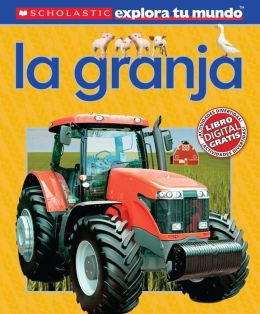 Scholastic Explora Tu Mundo: La granja: (Spanish language edition of Scholastic Discover More: Farm)