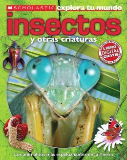 Scholastic Explora Tu Mundo: Insectos: (Spanish language edition of Scholastic Discover More: Bugs)
