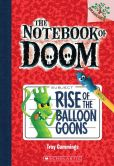 Book Cover Image. Title: Rise of the Balloon Goons (The Notebook of Doom Series #1), Author: Troy Cummings