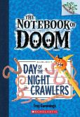 Book Cover Image. Title: Day of the Night Crawlers (The Notebook of Doom Series #2), Author: Troy Cummings