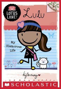 Lotus Lane #3: Lulu: My Glamorous Life (A Branches Book)
