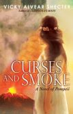 Book Cover Image. Title: Curses and Smoke:  A Novel of Pompeii, Author: Vicky Alvear Shecter