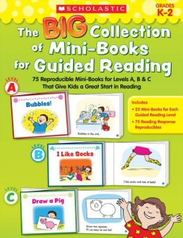 The Big Collection of Mini-Books for Guided Reading: 75 Reproducible Mini-Books for Levels A, B & C That Give Kids a Great Start in Reading (PagePerfect NOOK Book)