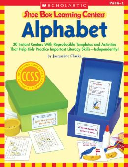 Shoe Box Learning Centers: Alphabet: 30 Instant Centers With Reproducible Templates and Activities That Help Kids Practice Important Literacy Skills--Independently! (PagePerfect NOOK Book)