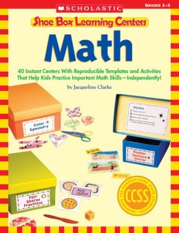 Shoe Box Learning Centers: Math: 40 Instant Centers With Reproducible Templates and Activities That Help Kids Practice Important Math Skills--Independently! (PagePerfect NOOK Book)