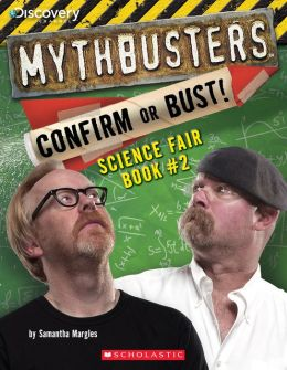 MythBusters: Science Fair Book #2: Confirm or Bust!