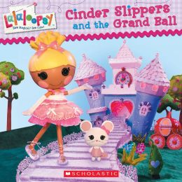 Cinder Slippers and the Grand Ball (Lalaloopsy Series)