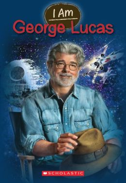 George Lucas (Scholastic I Am Series #7)