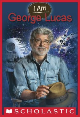 George Lucas (Scholastic I Am Series #7)