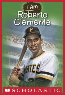 Roberto Clemente (Scholastic I Am Series #8)