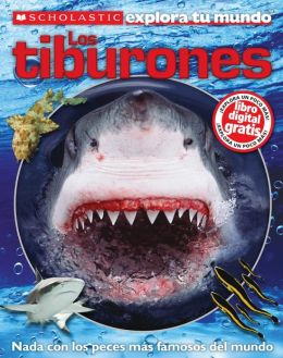 Scholastic Explora Tu Mundo: Los tiburones: (Spanish language edition of Scholastic Discover More: Sharks)