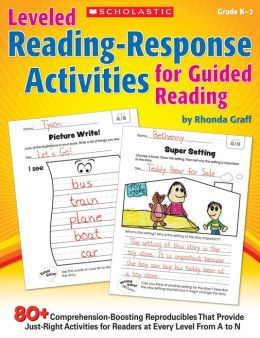 Leveled Reading-Response Activities for Guided Reading: 80+ Comprehension-Boosting Reproducibles That Provide Just-Right Activities for Readers at Every Level From A to N (PagePerfect NOOK Book)