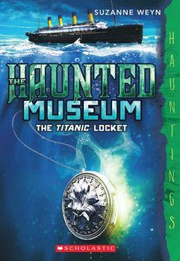 The Titanic Locket (Haunted Museum Series #1)