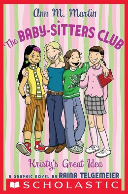 Kristy's Great Idea (The Baby-Sitters Club Graphix Series #1)
