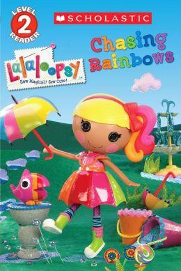 Chasing Rainbows: Scholastic Reader Series: Level 2 (Lalaloopsy Series)