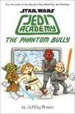 Book Cover Image. Title: The Phantom Bully (Star Wars:  Jedi Academy #3), Author: Jeffrey Brown