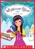 Book Cover Image. Title: Cold as Ice (Whatever After Series #6), Author: Sarah Mlynowski