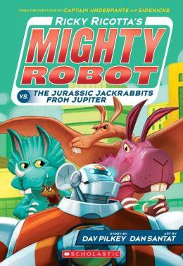 Ricky Ricotta's Mighty Robot vs. the Jurassic Jackrabbits from Jupiter (Ricky Ricotta Series #5)
