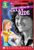 Book Cover Image. Title: Scholastic Reader Level 3:  When I Grow Up: Sally Ride, Author: Annmarie Anderson