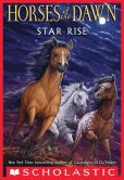 Book Cover Image. Title: Horses of the Dawn #2:  Star Rise, Author: Kathryn Lasky