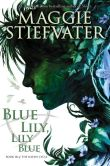 Book Cover Image. Title: The Raven Cycle #3:  Blue Lily, Lily Blue, Author: Maggie Stiefvater