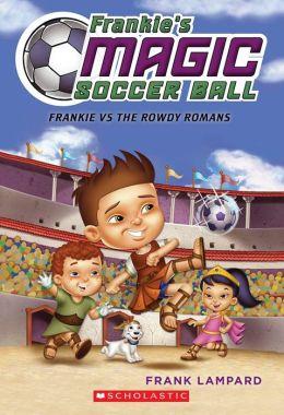 The Rowdy Romans (Frankie's Magic Soccer Ball Series #2)
