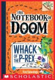 Book Cover Image. Title: The Notebook of Doom #5:  Whack of the P-Rex (A Branches Book), Author: Troy Cummings