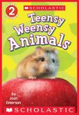 Book Cover Image. Title: Scholastic Reader Level 2:  Teensy Weensy Animals, Author: Joan Emerson